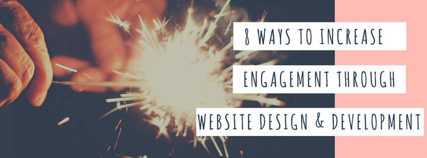 8 Ways to Increase Engagement Web Design / Development